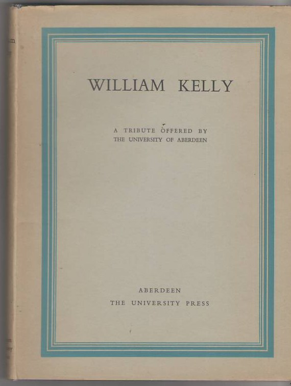 Image for William Kelly: A Tribute offered by the University of Aberdeen