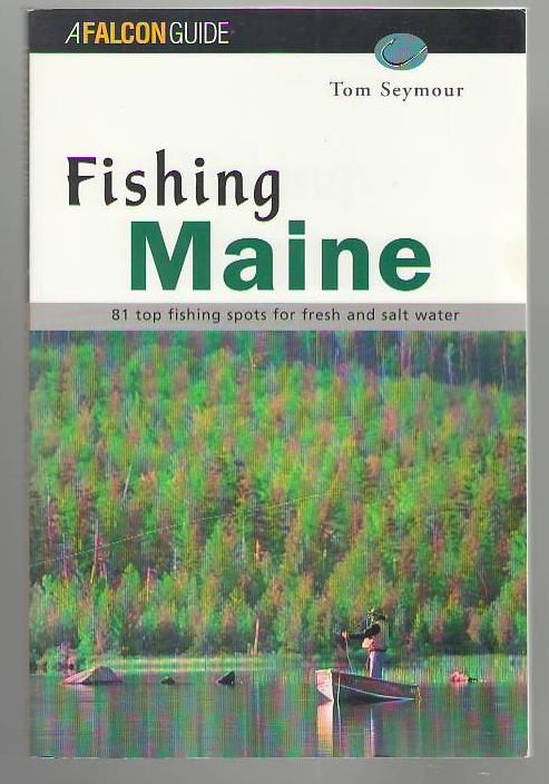 Image for Fishing Maine: 81 top fishing spots for fresh and salt water (A Falcon Guide)