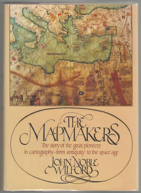 Image for The Mapmakers: The Story of the Great Pioneers in Cartography - From Antiquity to the Space Age