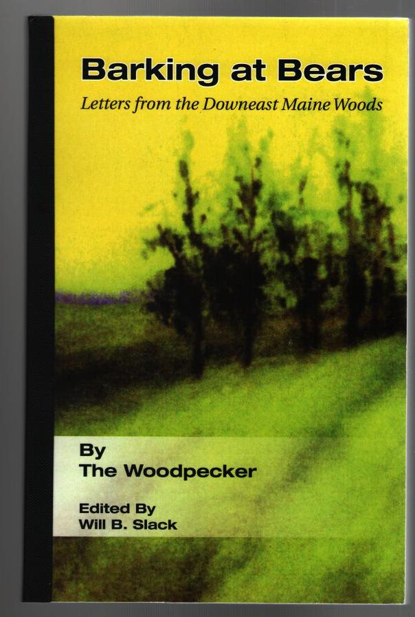 Barking at Bears: Letters from the Downeast Maine Woods