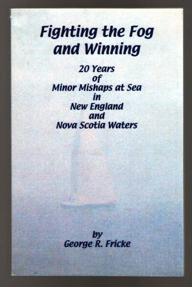 Image for Fighting the Fog and Winning: 20 Years of Minor Mishaps at Sea in New England and Nova Scotia Waters