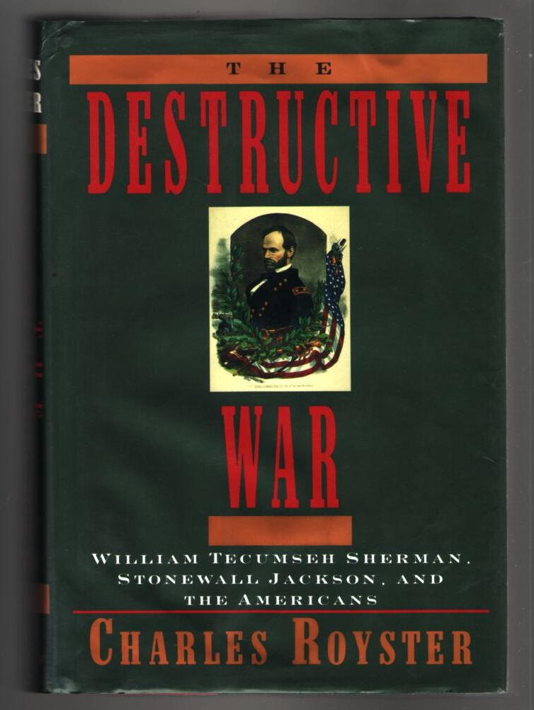Image for The Destructive War: William Tecumseh Sherman, Stonewall Jackson and the Americans