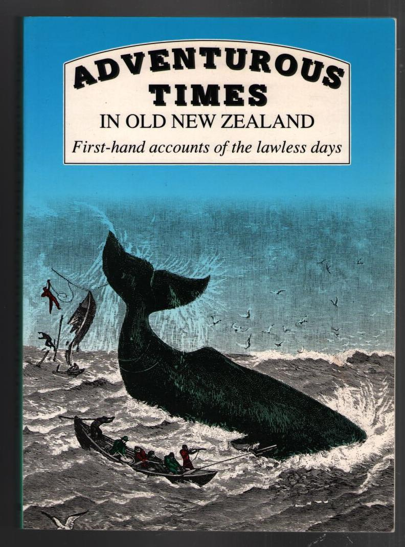 Image for Adventurous Times in Old New Zealand: First-hand Accounts of the Lawless Days