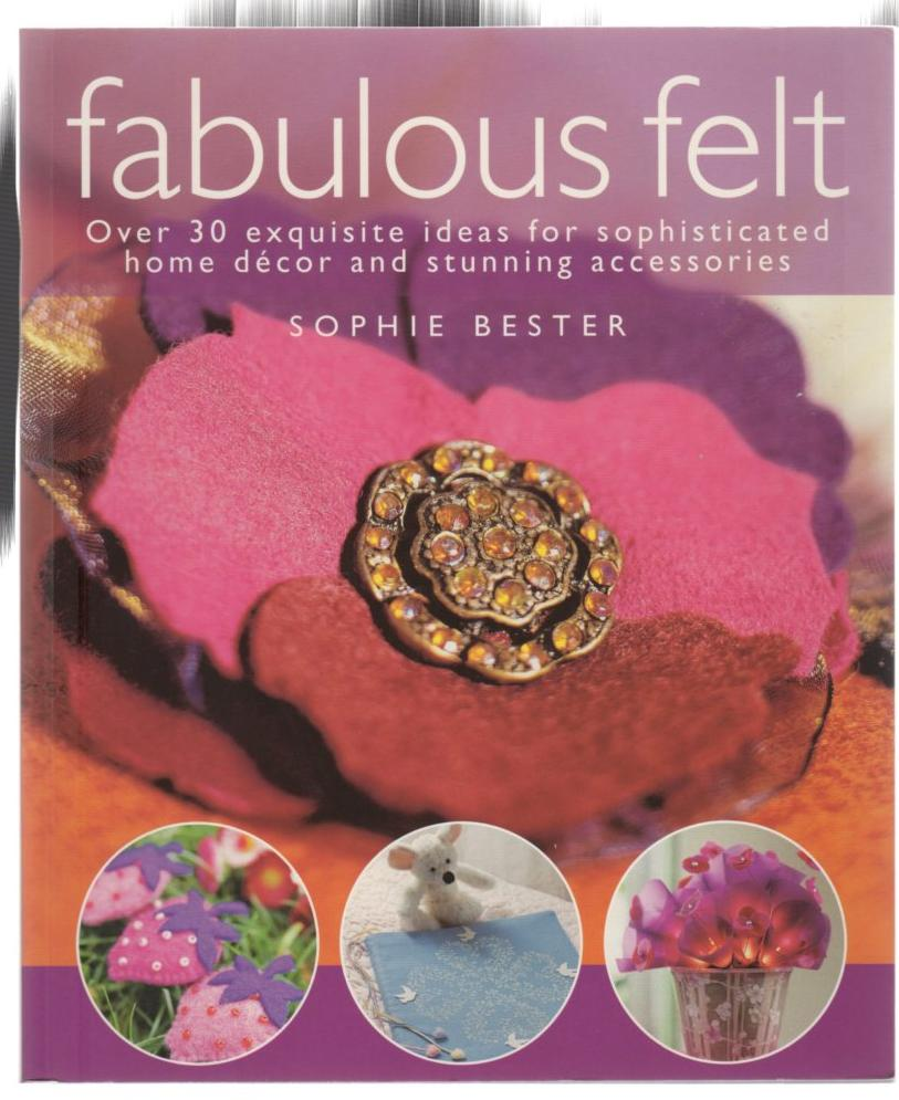 Image for Fabulous Felt: Over 30 exquisite ideas for sophisticated home decor and stunning accessories