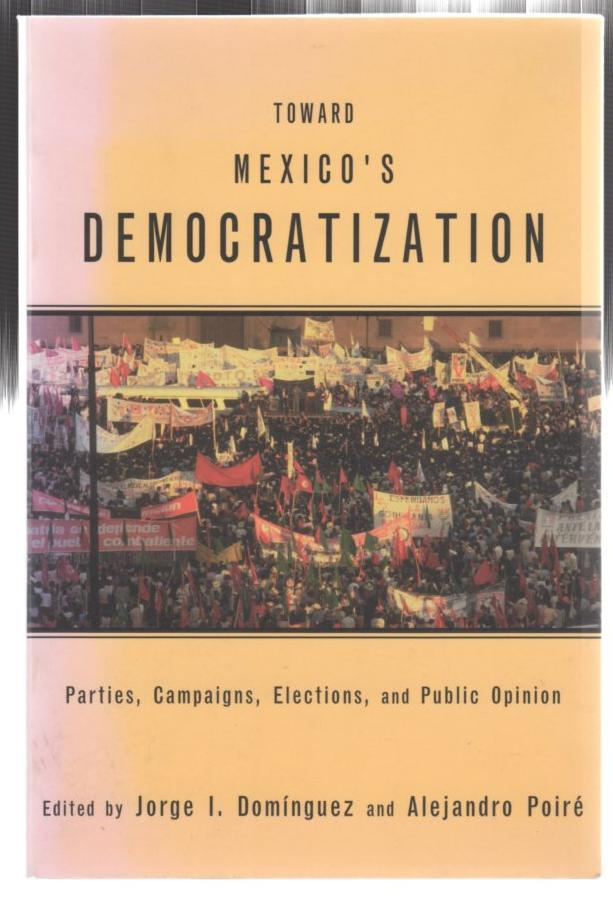 Image for Toward Mexico's Democratization: Parties, Campaigns, Elections and Public Opinion