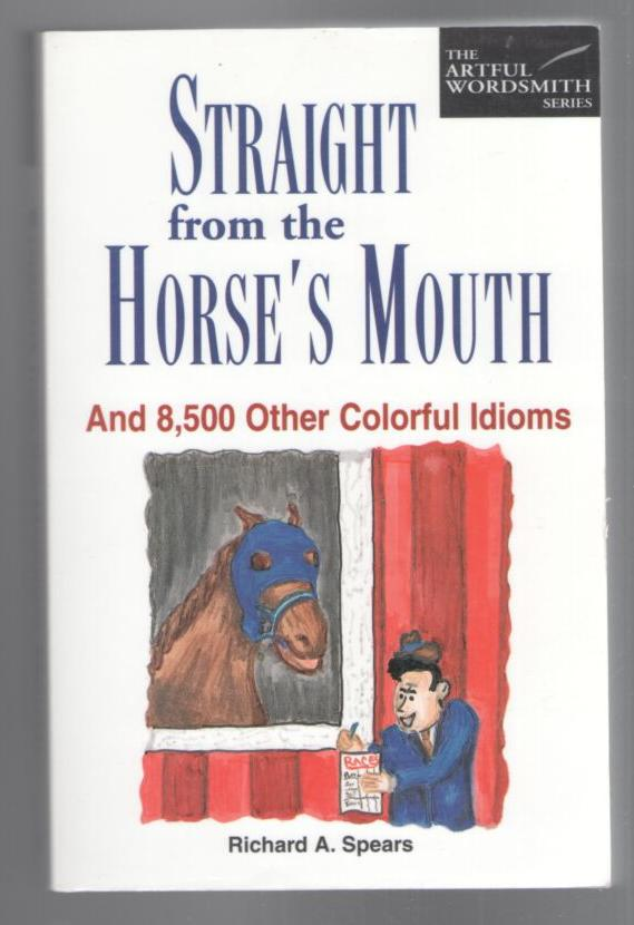 Image for Straight from the Horses Mouth: and 8,500 Other Colorful Idioms
