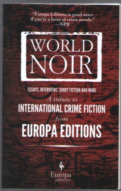 Image for World Noir; Essays, Interviews, Short Fiction and More; A Tribute to International Crime Fiction from Europa Editions