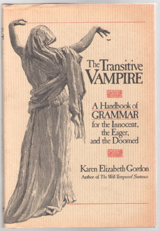 Image for The Transitive Vampire: A Handbook of Grammar for the Innocent, the Eager, and the Doomed