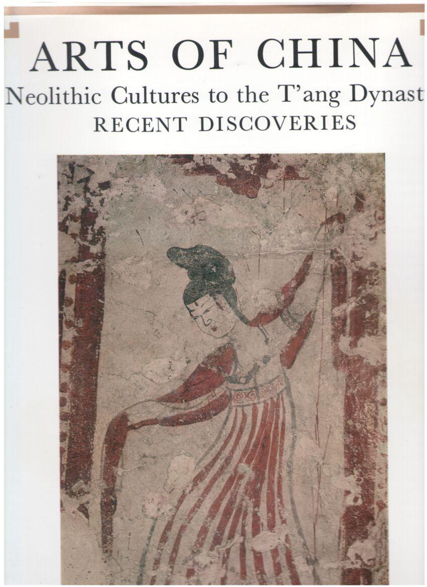 Image for Arts of China: Neolithic Cultures to the Tang Dynasty - Recent Discoveries