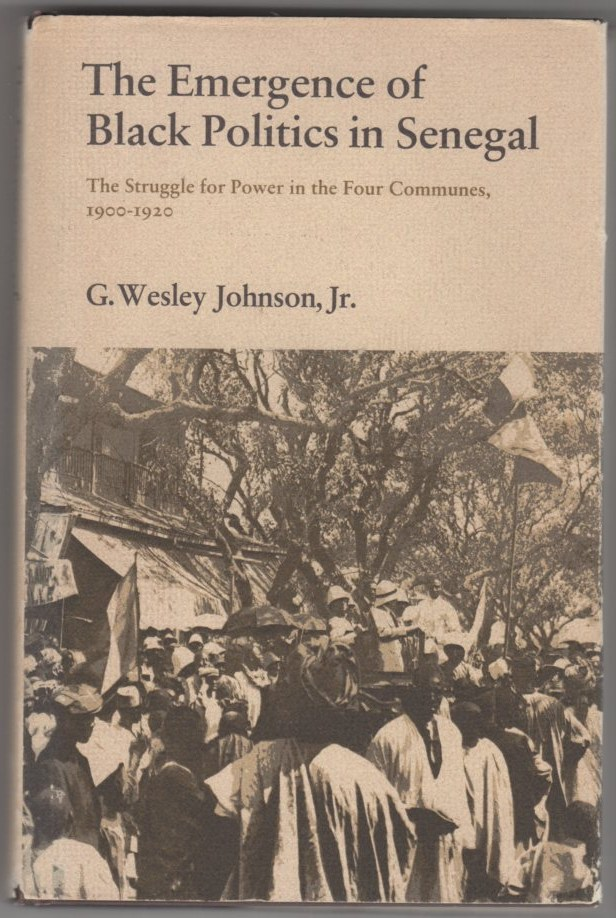 Image for The Emergence of Black Politics in Senegal: The Struggle for Power in Four Communes, 1900-1920