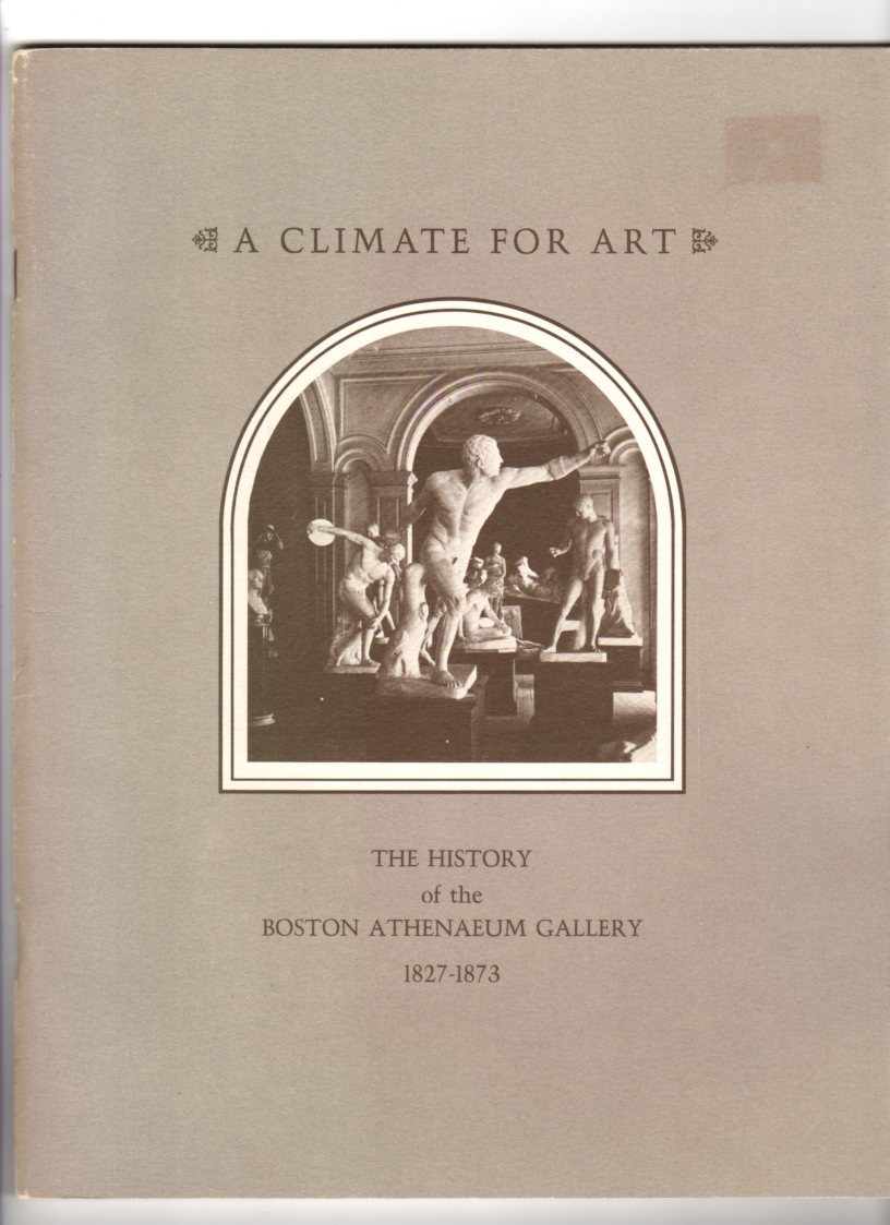Image for A Climate for Art: The History of the Boston Athenaeum Gallery, 1827-1873 : an Exhibition at the Boston Athenaeum, October 3 - 29, 1980