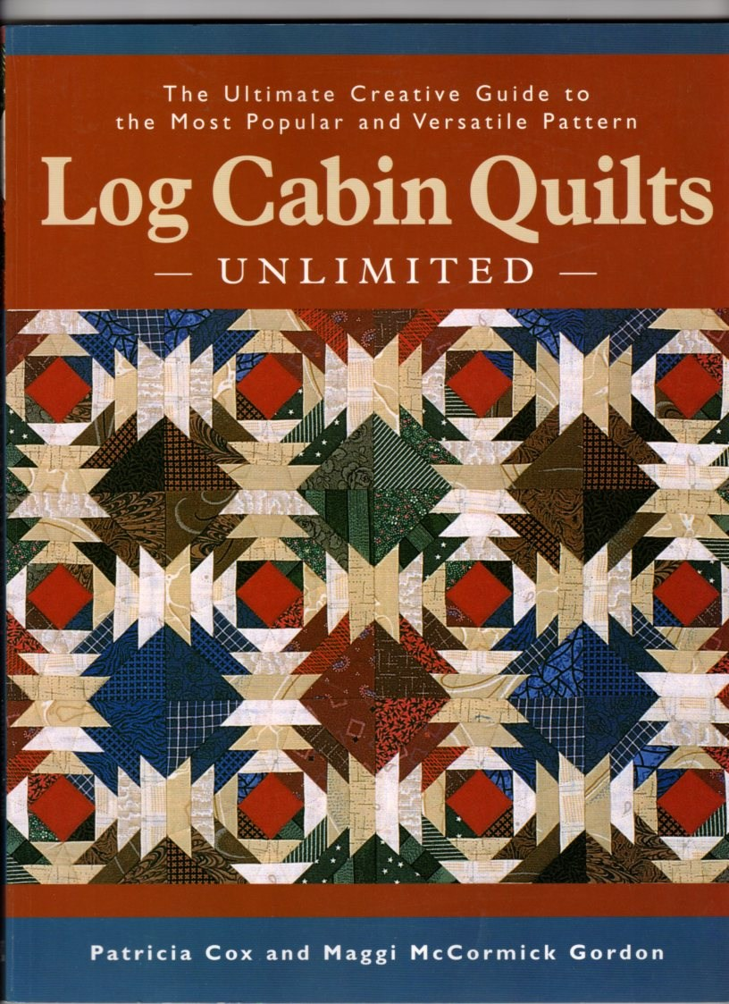 Image for Log Cabin Quilts Unlimited: The Ultimate Creative Guide to the Most Popular and Versatile Pattern