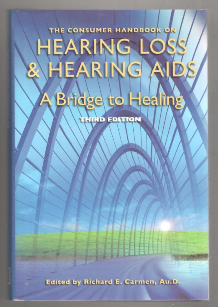 Image for The Consumer Handbook on Hearing Loss & Hearing Aids - A Bridge to Healing (Third Edition)