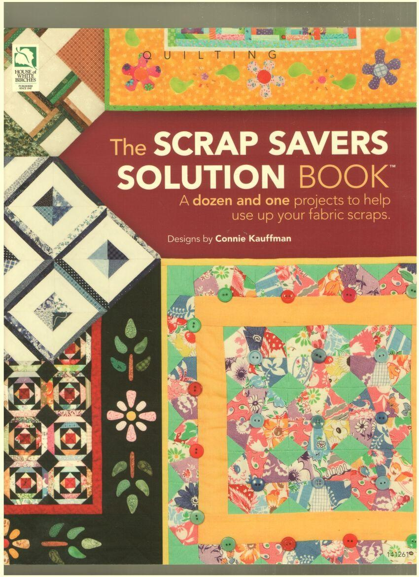 Image for The Scrap Savers Solution Book: A Dozen and One Projects to Help Use Up Your Fabric Scraps
