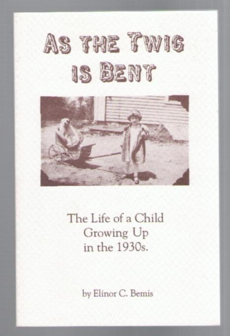 Image for As the Twig is Bent: The Life of a Child Growing Up in the 1930's
