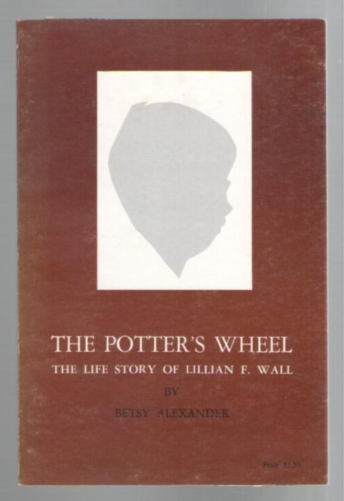Image for The Potter's Wheel: The Life Story of Lillian F. Wall