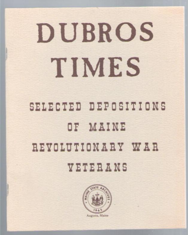 Image for Dubros Times: Selected Depositions of Maine Revolutionary War Veterans