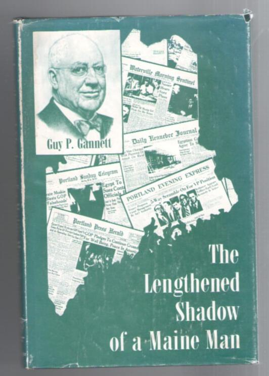 Image for The Lengthened Shadow of a Maine Man: A Biography of Guy P. Gannett
