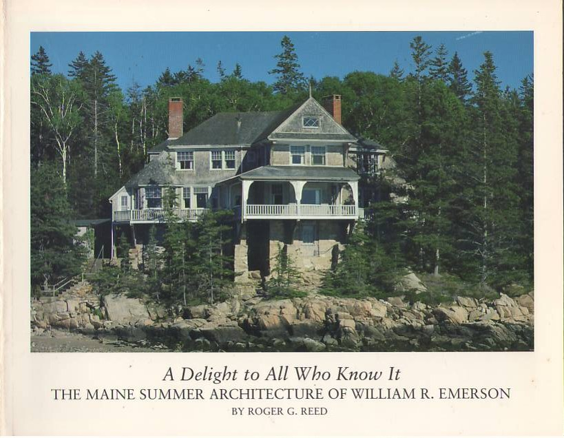 Image for A Delight to All Who Know It: The Maine Summer Architecture of William R. Emerson