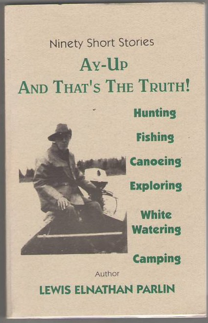 Image for Ay-Up and That's the Truth!: 53 Consecutive Years into the Maine Wilderness