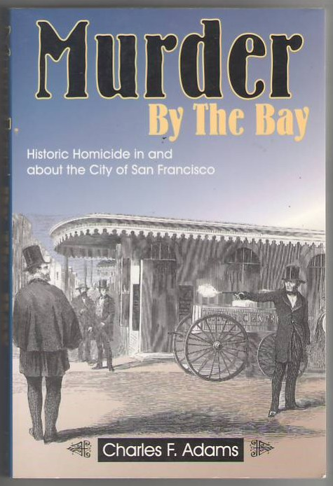 Image for Murder by the Bay: Historic Homicide in and About the City of San Francisco