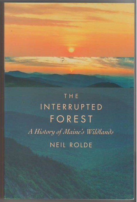 Image for The Interrupted Forest: A History of Maine's Wildlands