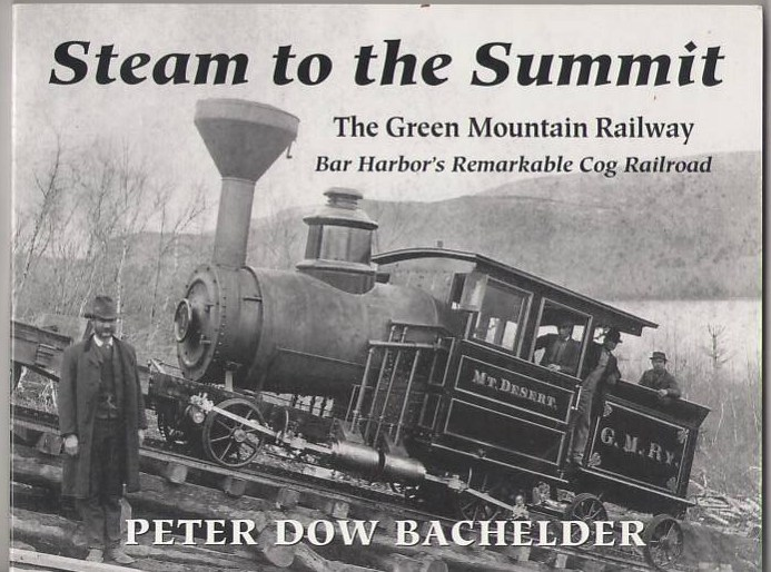 Image for Steam to the Summit: The Green Mountain Railway, Bar Harbor's Remarkable Cog Railroad