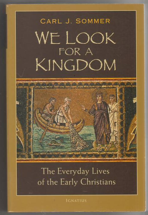 Image for We Look for a Kingdom: The Everyday Lives of the Early Christians