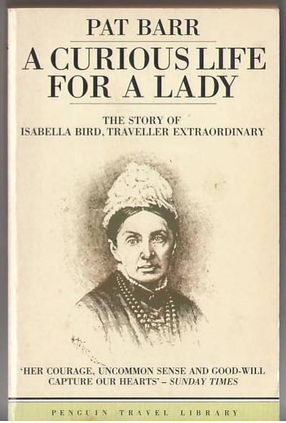 Image for A Curious Life for a Lady: The Story of Isabella Bird, Traveller Extraordinary