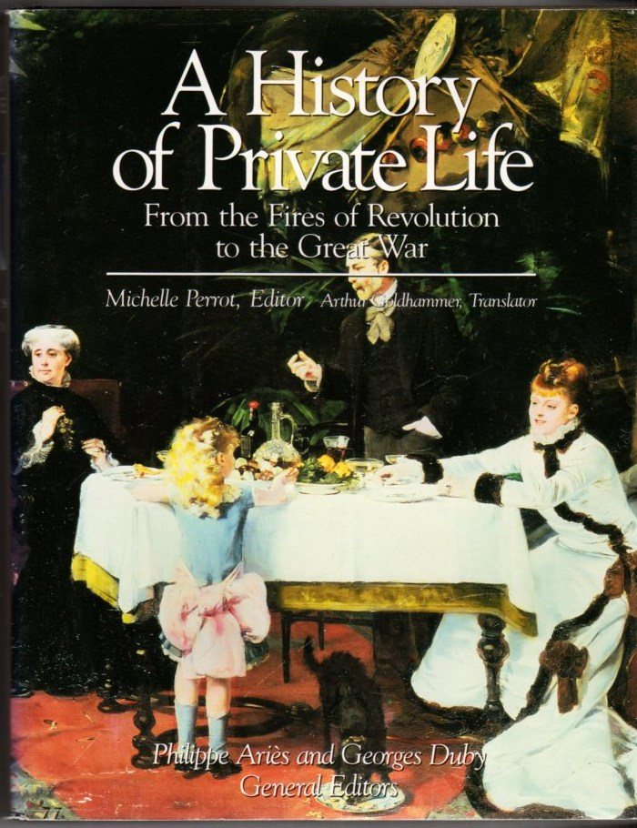Image for A History of Private Life, Volume !V: From the Fires of Revolution to the Great War