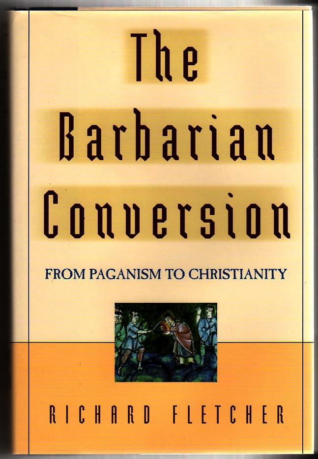 Image for The Barbarian Conversion: From Paganism to Christianity