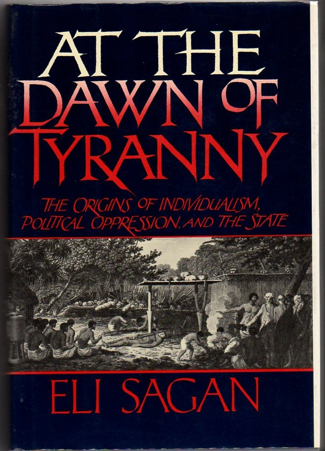 Image for At the Dawn of Tyranny: The Origins of Individualism, Political Oppression, and the State