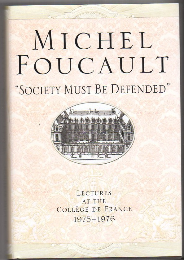 """""""Society Must Be Defended"""": Lectures at the College de France, 1975-76"""