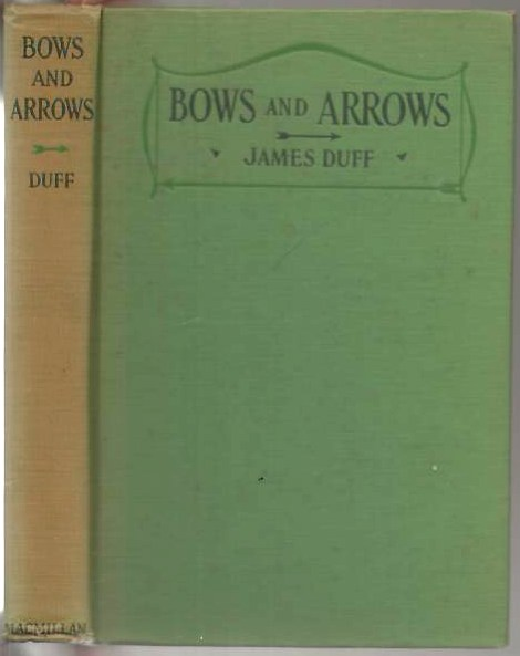 Bows and arrows: How They Are Best Made For All Kinds of Target Shooting,Including Chapters on Shooting, Accessories and Competitions