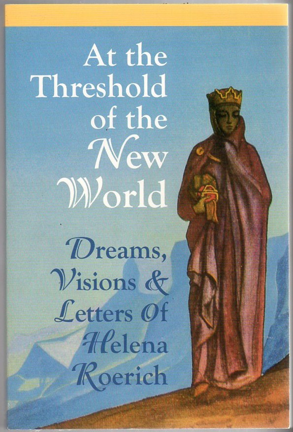 At the Threshold of the New World: Dreams, Visions & Letters of Helena Roerich