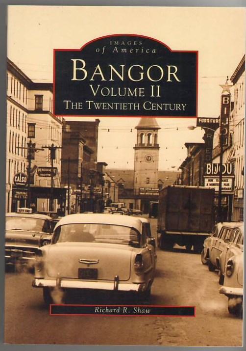 Images of America: Bangor Volume II The Twentieth Century