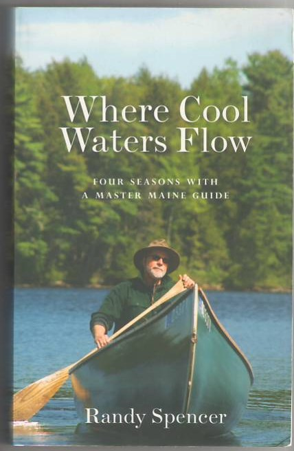 Image for Where Cool Waters Flow: Four Seasons with a Master Maine Guide