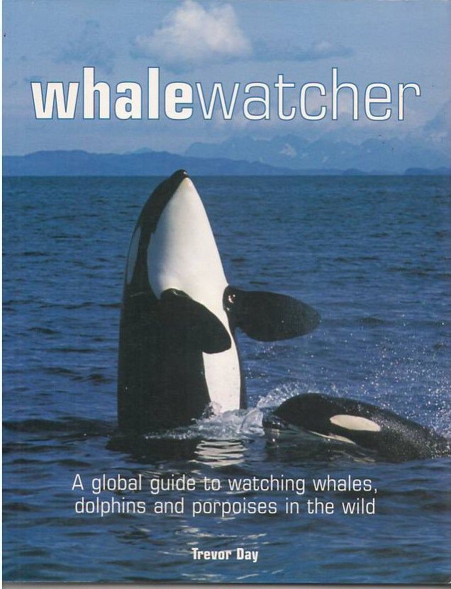 Image for Whale Watcher: A Global Guide to Watching Whales, Dolphins, and Porpoises in the Wild