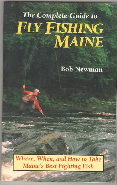 Image for The Complete Guide to Fly Fishing in Maine: Where, When, and How to Take Maine's Best Fighting Fish