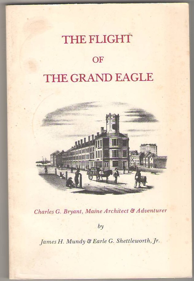Image for The Flight of The Grand Eagle: Charles G. Bryant, Maine Architect & Adventurer
