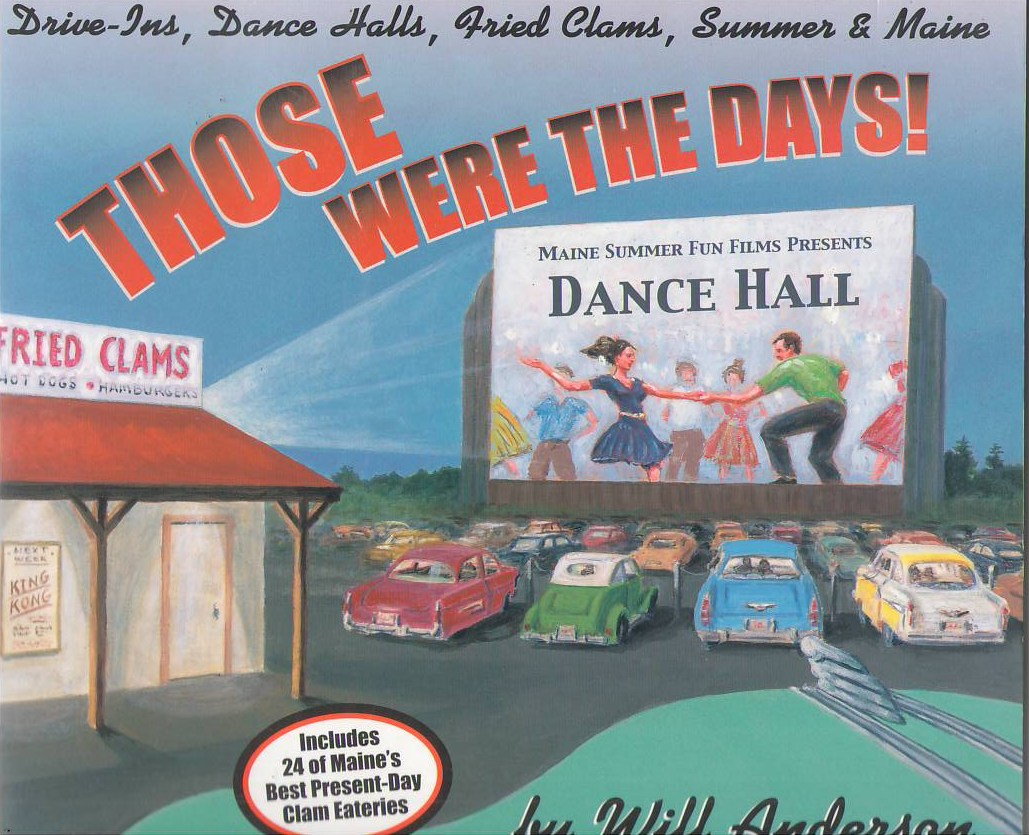 Image for Those Were the Days: Drive-Ins, Dance Halls, Fried Clams, Summer & Maine