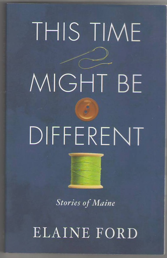 Image for This Time It Might Be Different: Stories of Maine