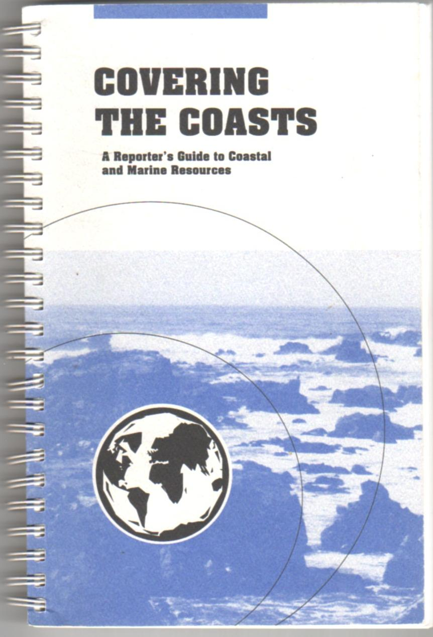 Image for Covering the Coasts: A Reporter's Guide to Coastal and Marine Resources