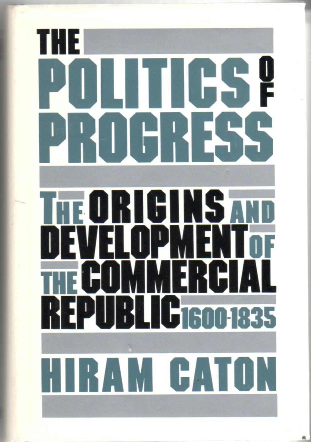 Image for The Politics of Progress: The Origins and Development of the Commercial Republic 1600-1835