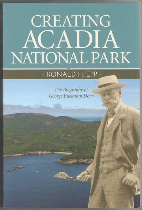 Image for Creating Acadia National Park: The Biography of George Bucknam Dorr