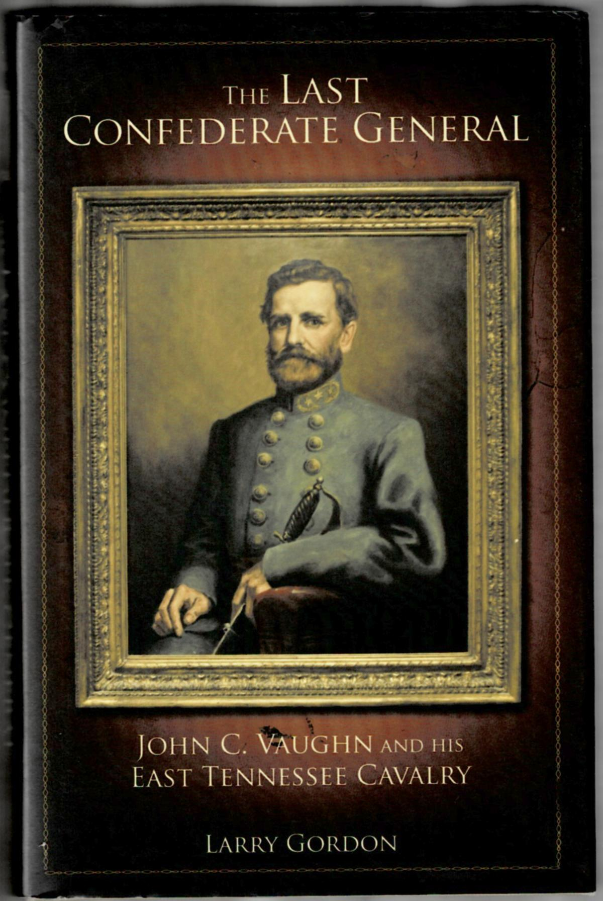 Image for The Last Confederate General: John C. Vaughn and His East Tennessee Cavalry