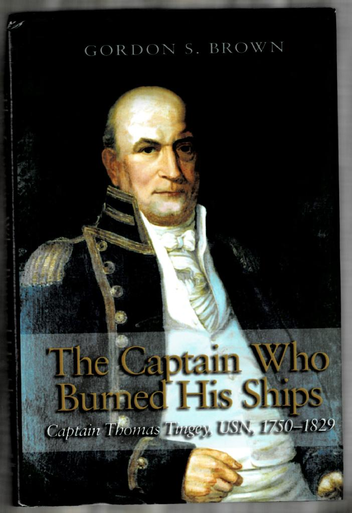 Image for The Captain Who Burned His Ships: Captain Thomas Tingey, USN, 1750-1829